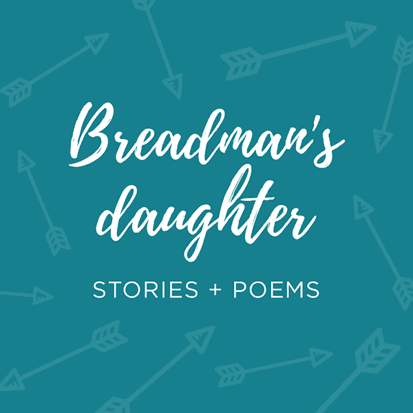 Breadman's Daughter Stories and Poems